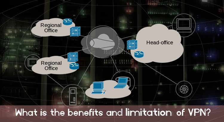 Virtual Private Network : What is Benefits and Limitation of VPN?
