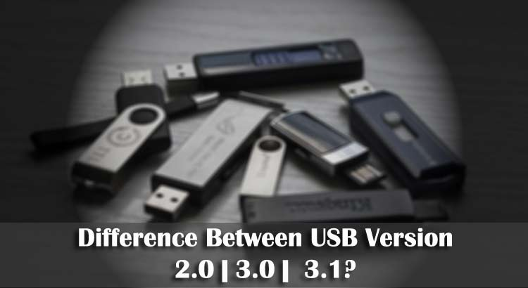 What is the Difference Between USB Version 2.0 | 3.0 |  3.1?