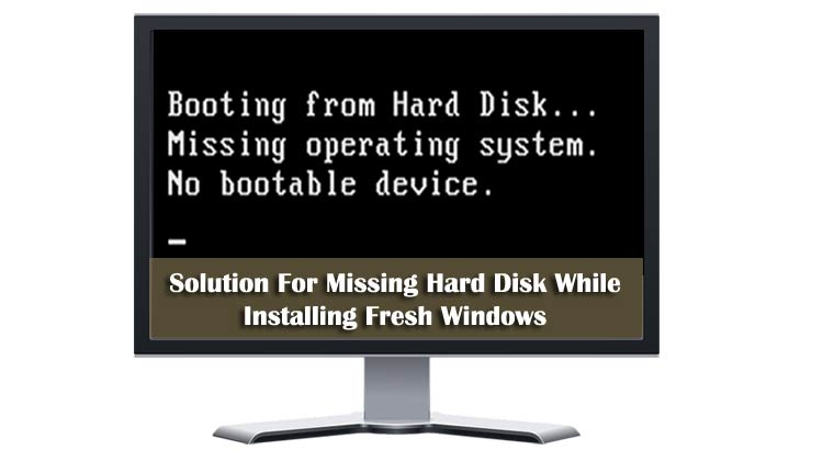 Solution For Missing Hard Disk While Installing Fresh Windows