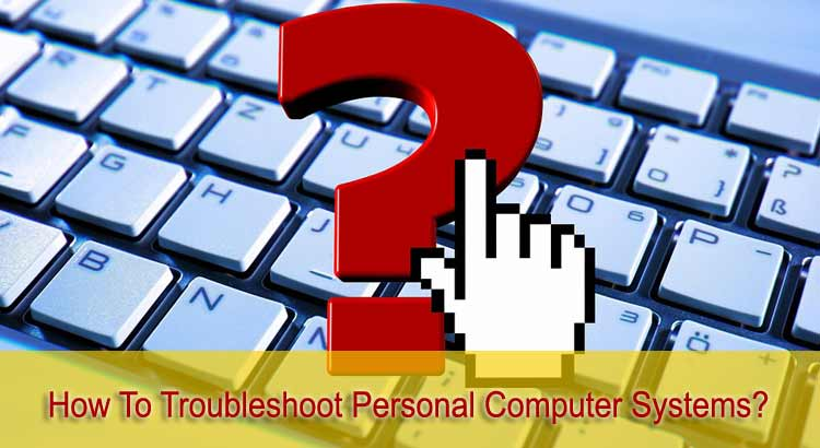 How To Troubleshoot Personal Computer Systems?