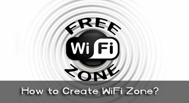 How to Create WiFi Zone in Your Home or Office?