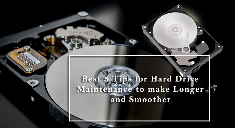 5 Tips for Hard Drive Maintenance to make Longer and Smoother
