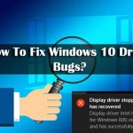 How to Fix Windows 10 Driver Bugs and Issues?