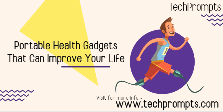 Portable health gadgets that can improve your life.