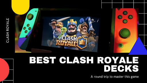 Top 7 best clash royale decks Explained