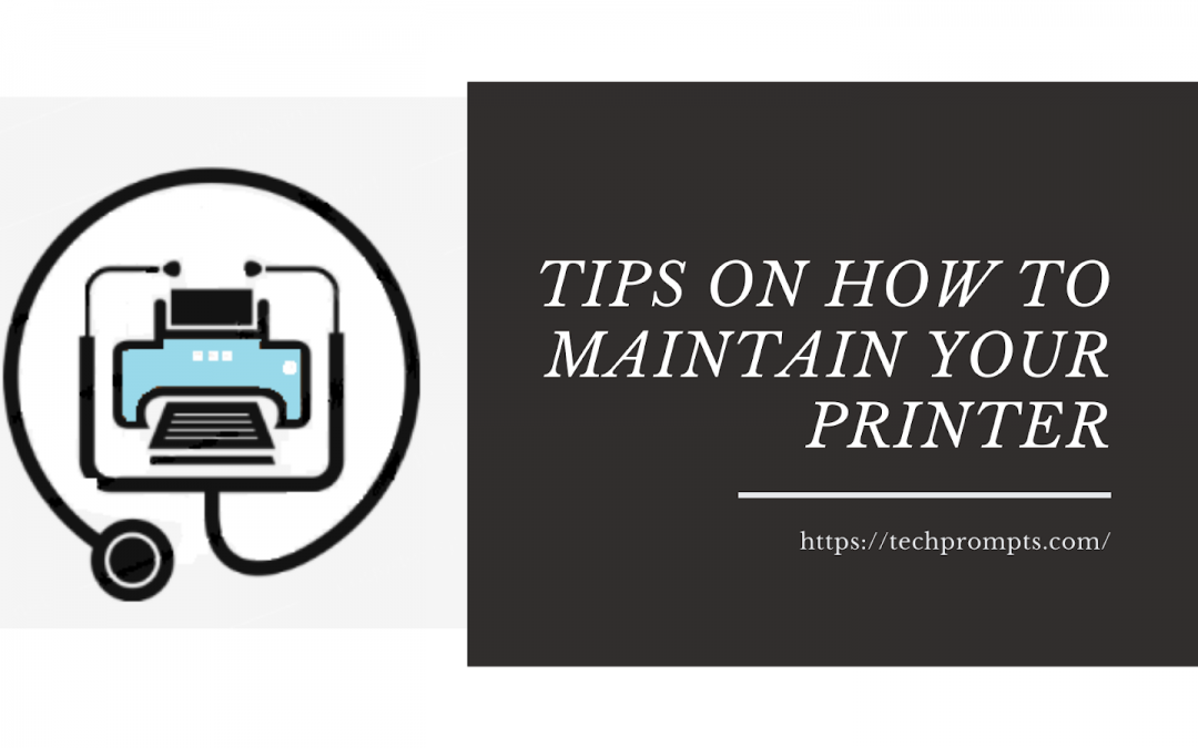 Top 10 Tips On How To Maintain Your Printer