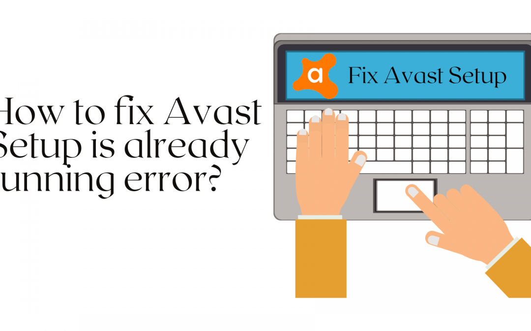 How to fix Avast Setup is already running error?